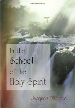In the School of the Holy Spirit by Fr. Jacques Philippe – A Summary