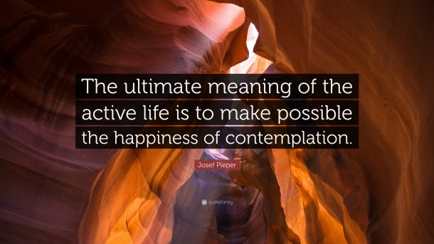 1170244-Josef-Pieper-Quote-The-ultimate-meaning-of-the-active-life-is-to.jpg