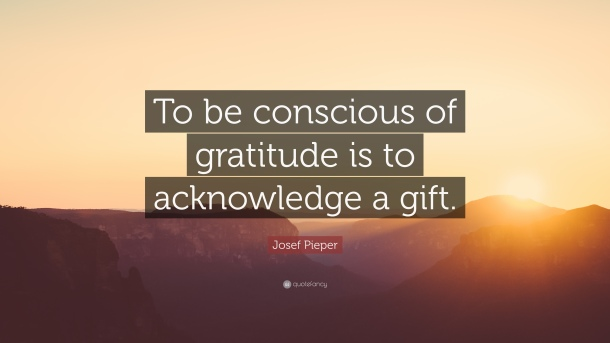 1170251-Josef-Pieper-Quote-To-be-conscious-of-gratitude-is-to-acknowledge.jpg