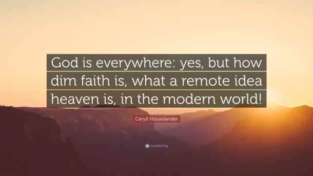 1394913-Caryll-Houselander-Quote-God-is-everywhere-yes-but-how-dim-faith.jpg