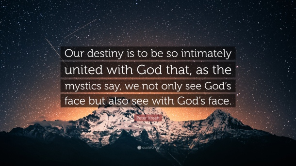 3876126-Peter-Kreeft-Quote-Our-destiny-is-to-be-so-intimately-united-with.jpg