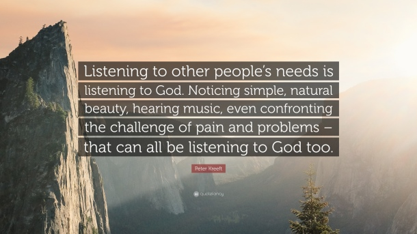 787318-Peter-Kreeft-Quote-Listening-to-other-people-s-needs-is-listening.jpg